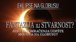 Eklipse na globusu   Fantazija ili stvarnost